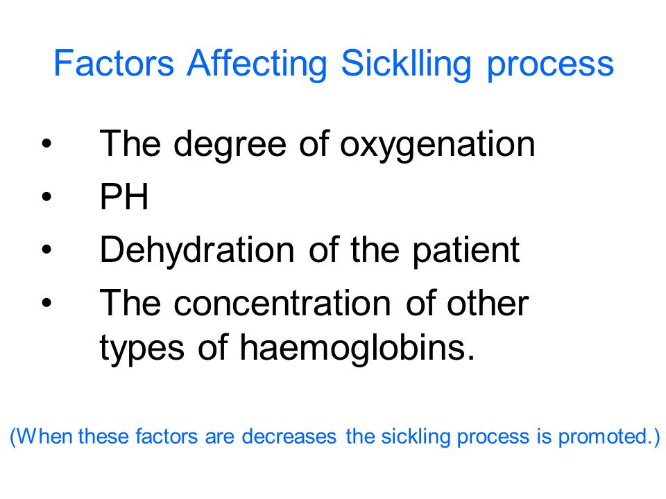 Factors Affecting Sicklling process The degree of oxygenation PH Dehydration of the patient The concentration of other types of haemoglobins.