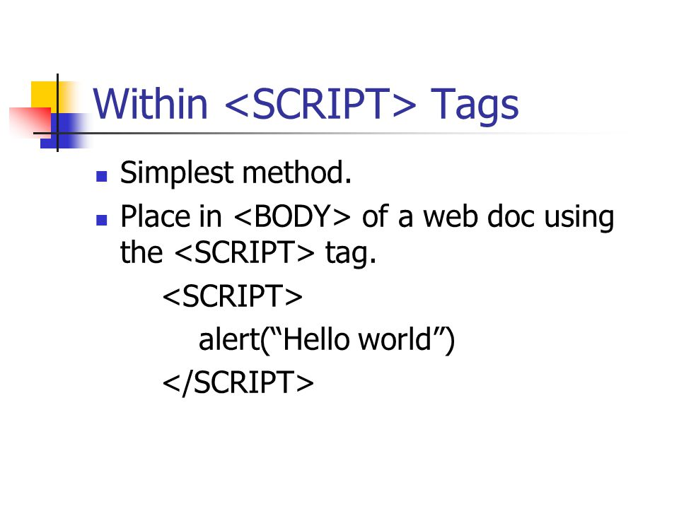 Within Tags Simplest method. Place in of a web doc using the tag. alert( Hello world )