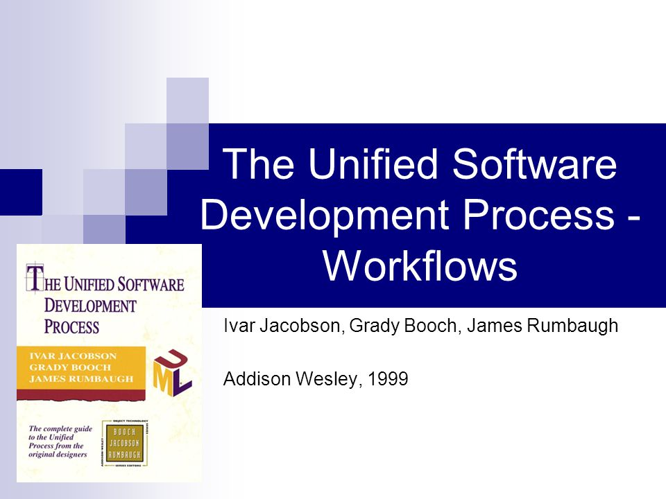 The Unified Software Development Process - Workflows Ivar Jacobson, Grady Booch, James Rumbaugh Addison Wesley, 1999