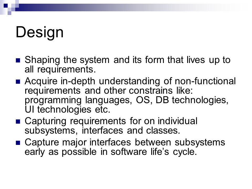 Design Shaping the system and its form that lives up to all requirements.