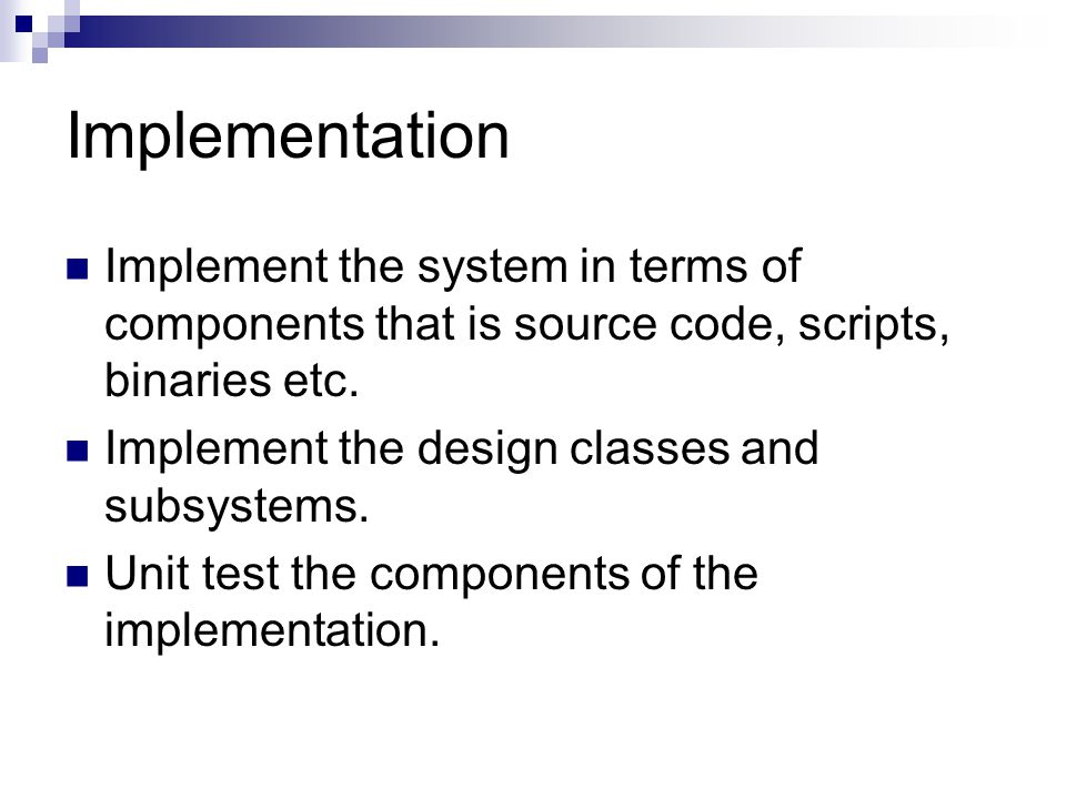 Implementation Implement the system in terms of components that is source code, scripts, binaries etc.