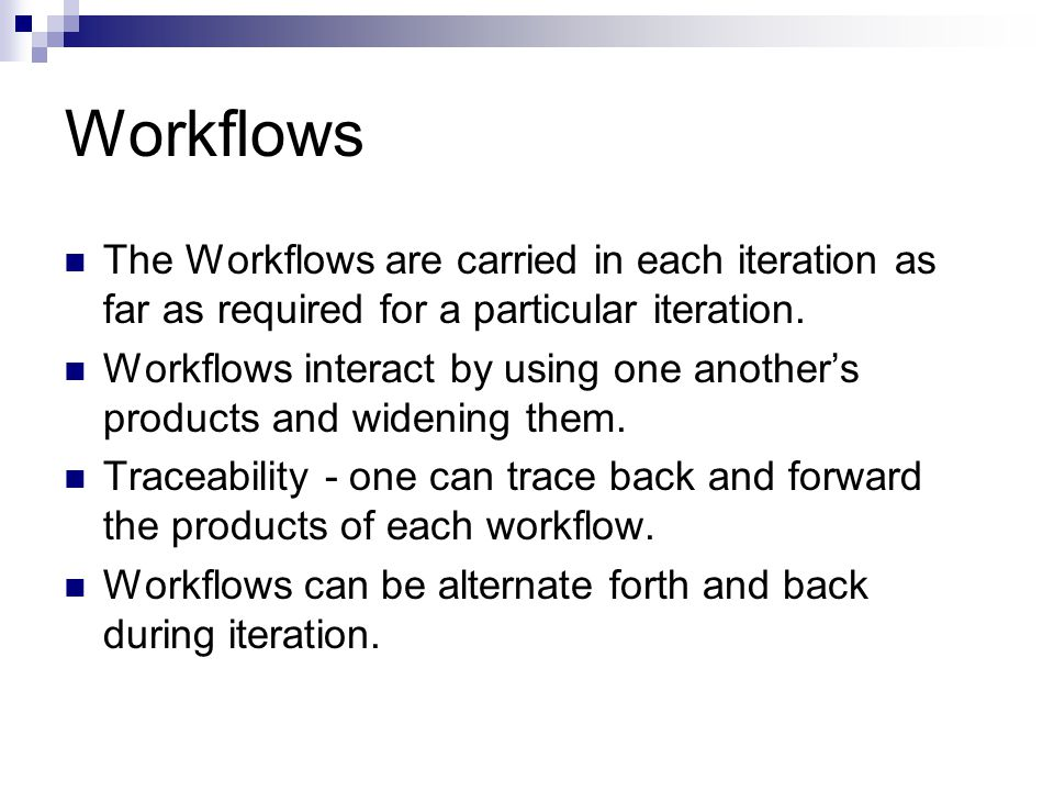 Workflows The Workflows are carried in each iteration as far as required for a particular iteration.