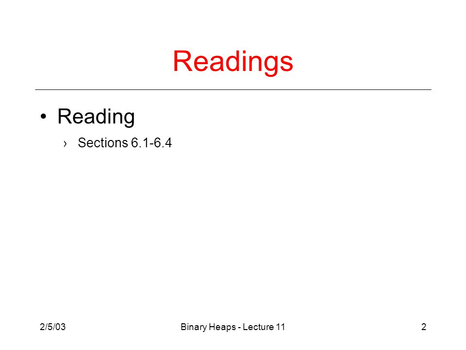 2/5/03Binary Heaps - Lecture 112 Readings Reading ›Sections