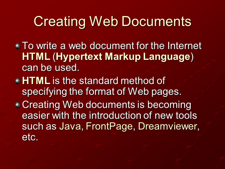 Creating Web Documents To write a web document for the Internet HTML (Hypertext Markup Language) can be used.