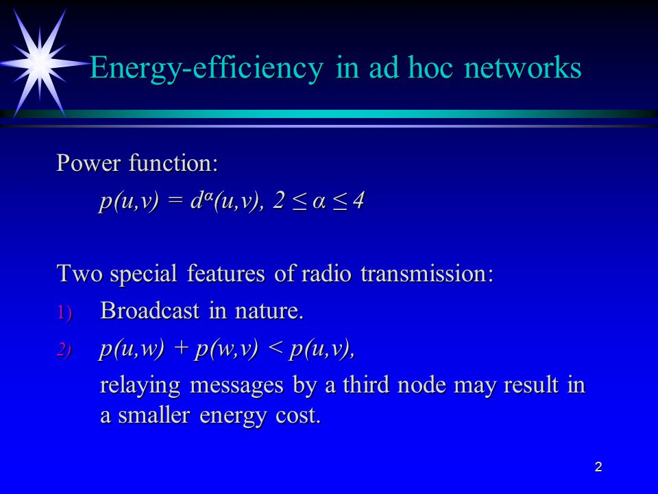 2 Energy-efficiency in ad hoc networks Power function: p(u,v) = d α (u,v), 2 ≤ α ≤ 4 Two special features of radio transmission: 1) Broadcast in nature.