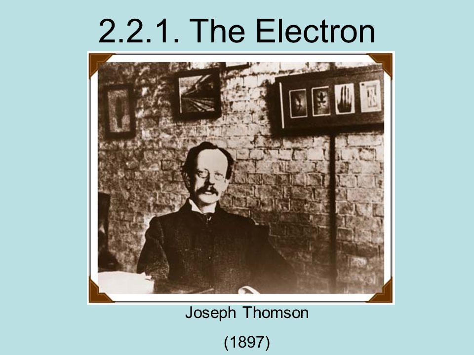 2.2.1. The Electron Joseph Thomson (1897)