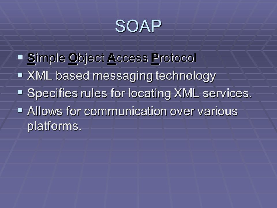SOAP  Simple Object Access Protocol  XML based messaging technology  Specifies rules for locating XML services.