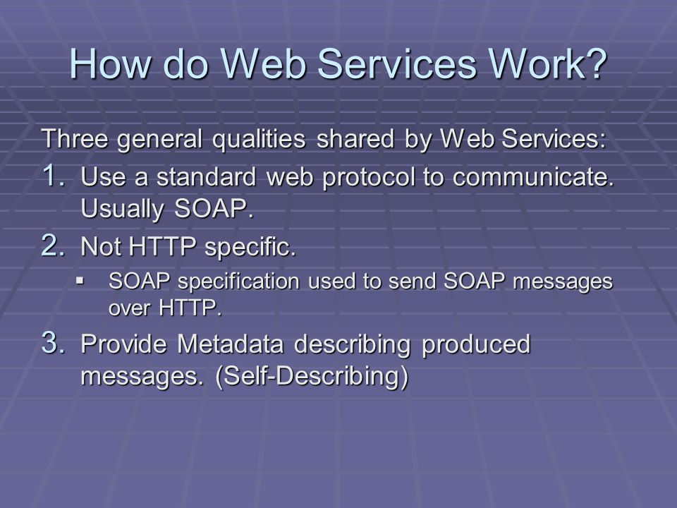 How do Web Services Work. Three general qualities shared by Web Services: 1.