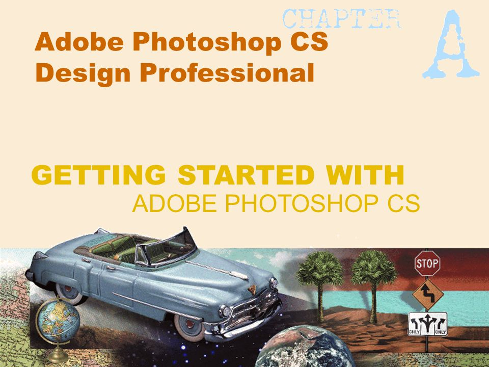 Adobe Photoshop CS Design Professional ADOBE PHOTOSHOP CS GETTING STARTED WITH
