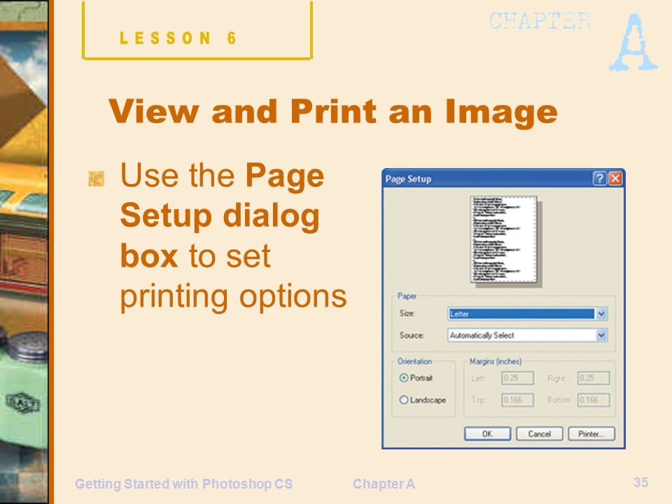 Chapter A 35 Getting Started with Photoshop CS View and Print an Image Use the Page Setup dialog box to set printing options