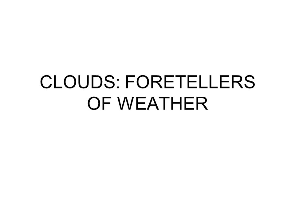 CLOUDS: FORETELLERS OF WEATHER