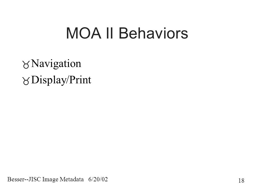 Besser--JISC Image Metadata 6/20/02 18 MOA II Behaviors  Navigation  Display/Print