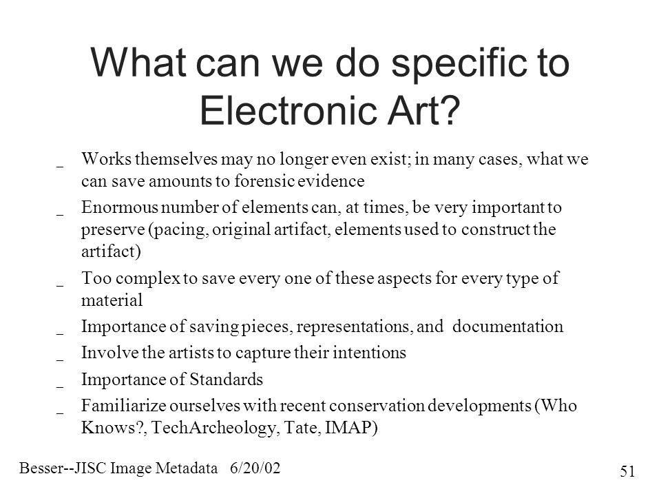Besser--JISC Image Metadata 6/20/02 51 What can we do specific to Electronic Art.