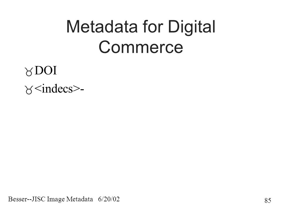 Besser--JISC Image Metadata 6/20/02 85 Metadata for Digital Commerce  DOI  -
