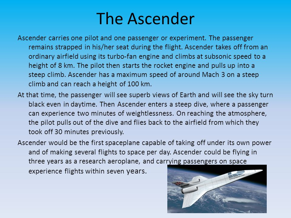 The Ascender Ascender carries one pilot and one passenger or experiment.