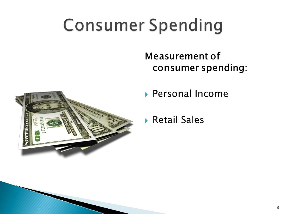 Measurement of consumer spending:  Personal Income  Retail Sales 8