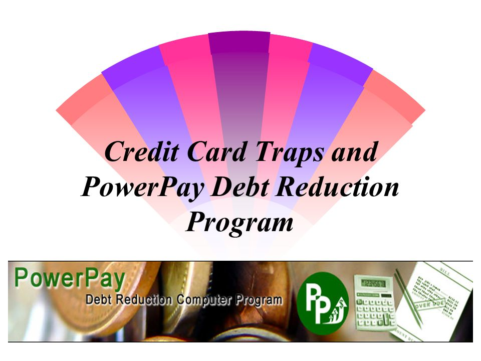 Credit Card Traps and PowerPay Debt Reduction Program