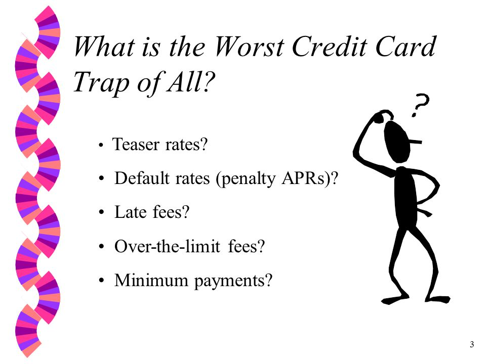 3 What is the Worst Credit Card Trap of All. Teaser rates.