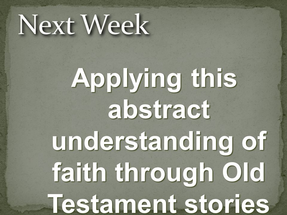 Applying this abstract understanding of faith through Old Testament stories