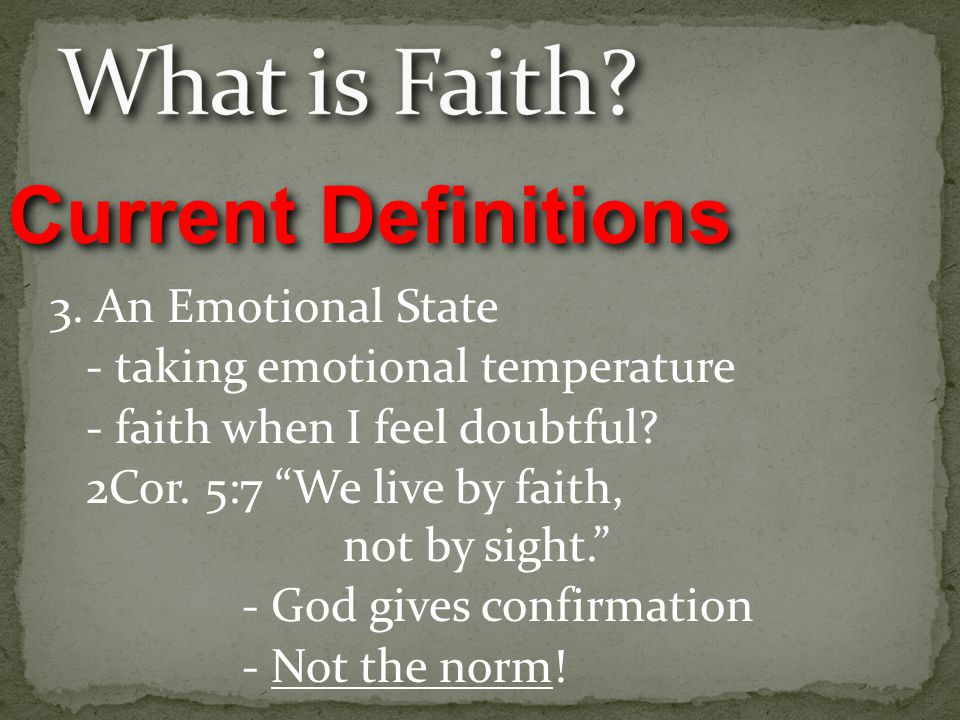 3. An Emotional State - taking emotional temperature - faith when I feel doubtful.