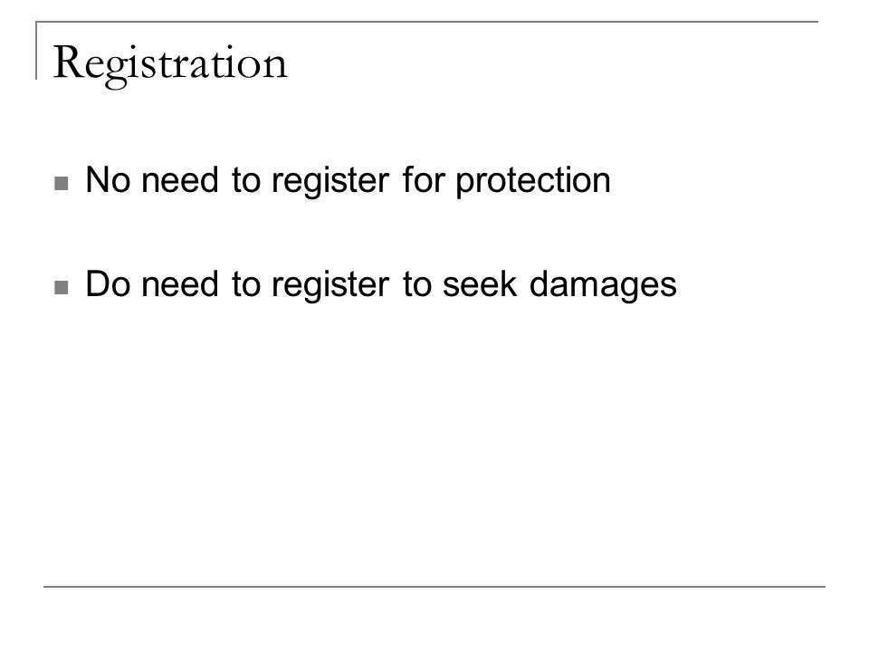 Registration No need to register for protection Do need to register to seek damages