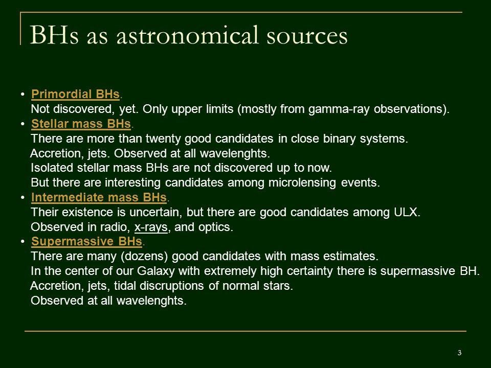 3 BHs as astronomical sources Primordial BHs. Not discovered, yet.