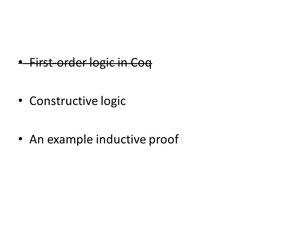 First-order logic in Coq Constructive logic An example inductive proof