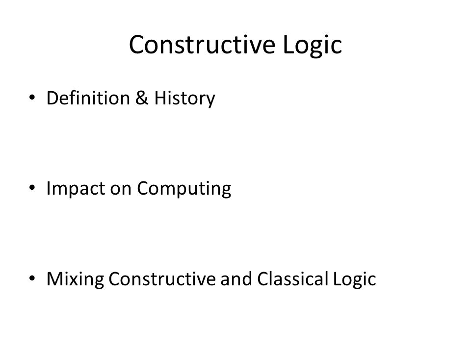 Constructive Logic Definition & History Impact on Computing Mixing Constructive and Classical Logic