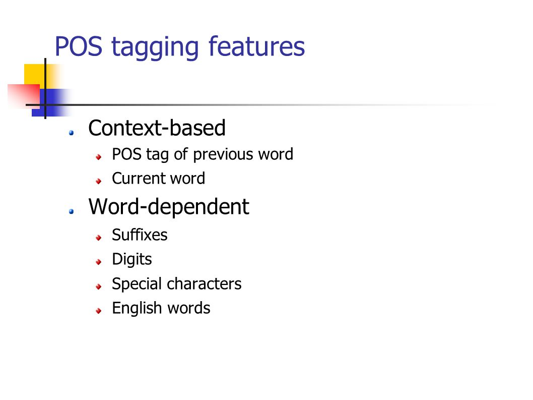 POS tagging features Context-based POS tag of previous word Current word Word-dependent Suffixes Digits Special characters English words
