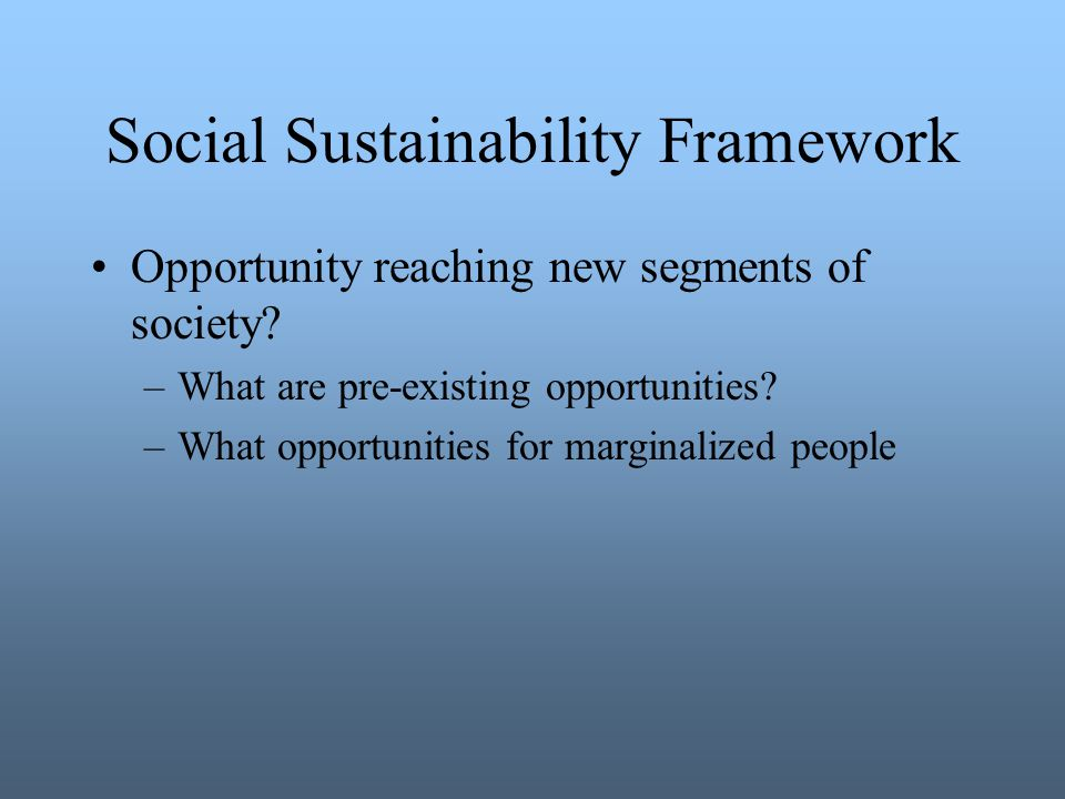 Social Sustainability Framework Opportunity reaching new segments of society.