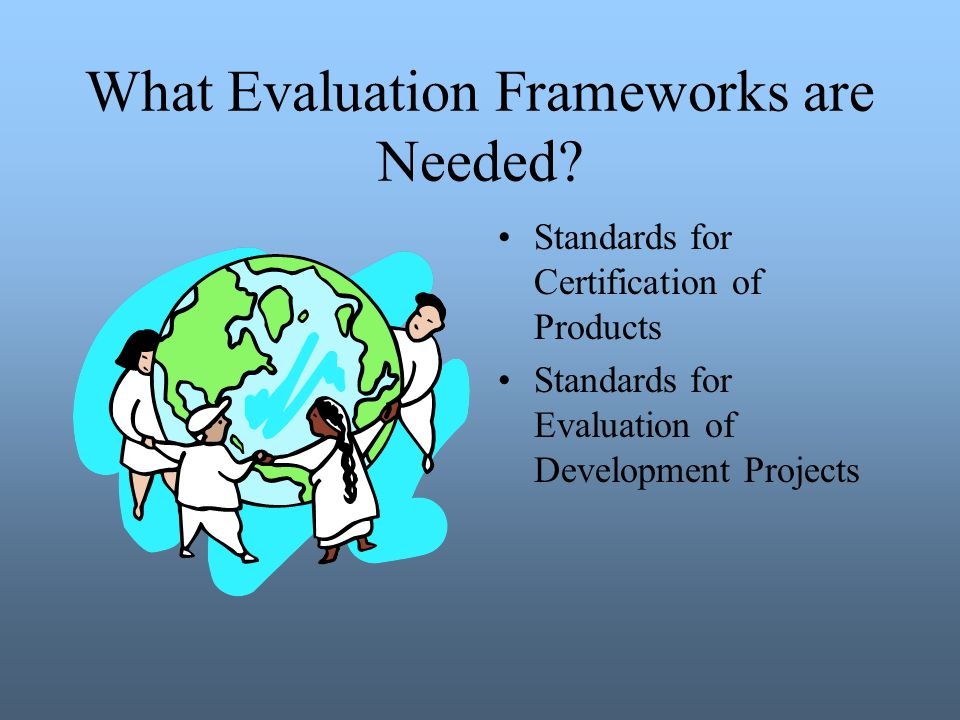 What Evaluation Frameworks are Needed.