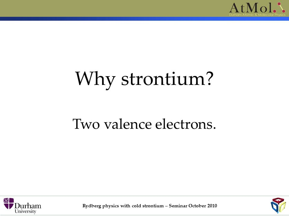 Rydberg physics with cold strontium – Seminar October 2010 Why strontium Two valence electrons.