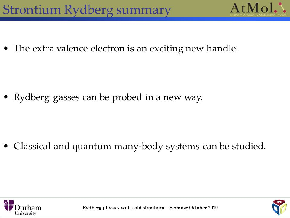 Rydberg physics with cold strontium – Seminar October 2010 Strontium Rydberg summary The extra valence electron is an exciting new handle.