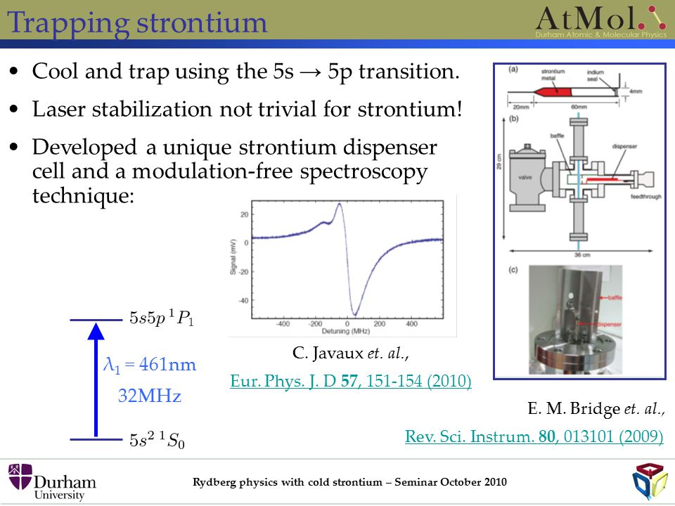 Rydberg physics with cold strontium – Seminar October 2010 Trapping strontium λ 1 = 461nm 32MHz Cool and trap using the 5s → 5p transition.