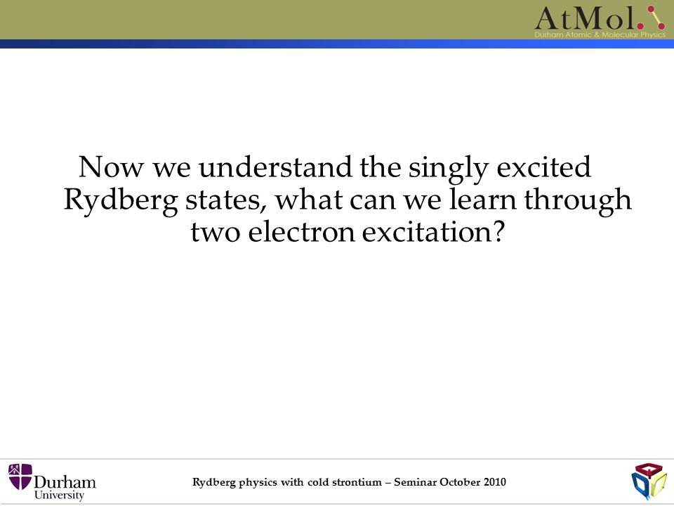 Rydberg physics with cold strontium – Seminar October 2010 Now we understand the singly excited Rydberg states, what can we learn through two electron excitation