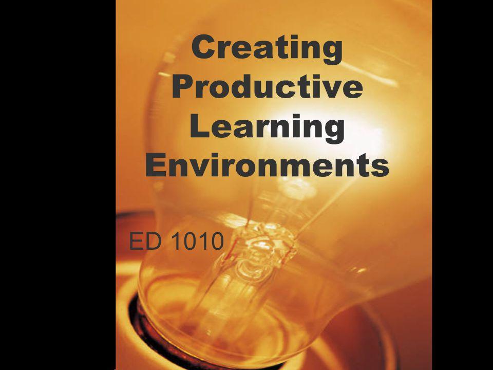 1 Creating Productive Learning Environments ED 1010