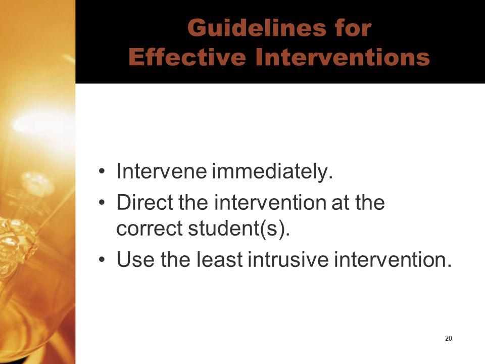 20 Guidelines for Effective Interventions Intervene immediately.