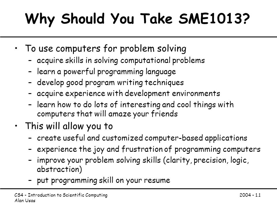 CS4 - Introduction to Scientific Computing Alan Usas Why Should You Take SME1013.