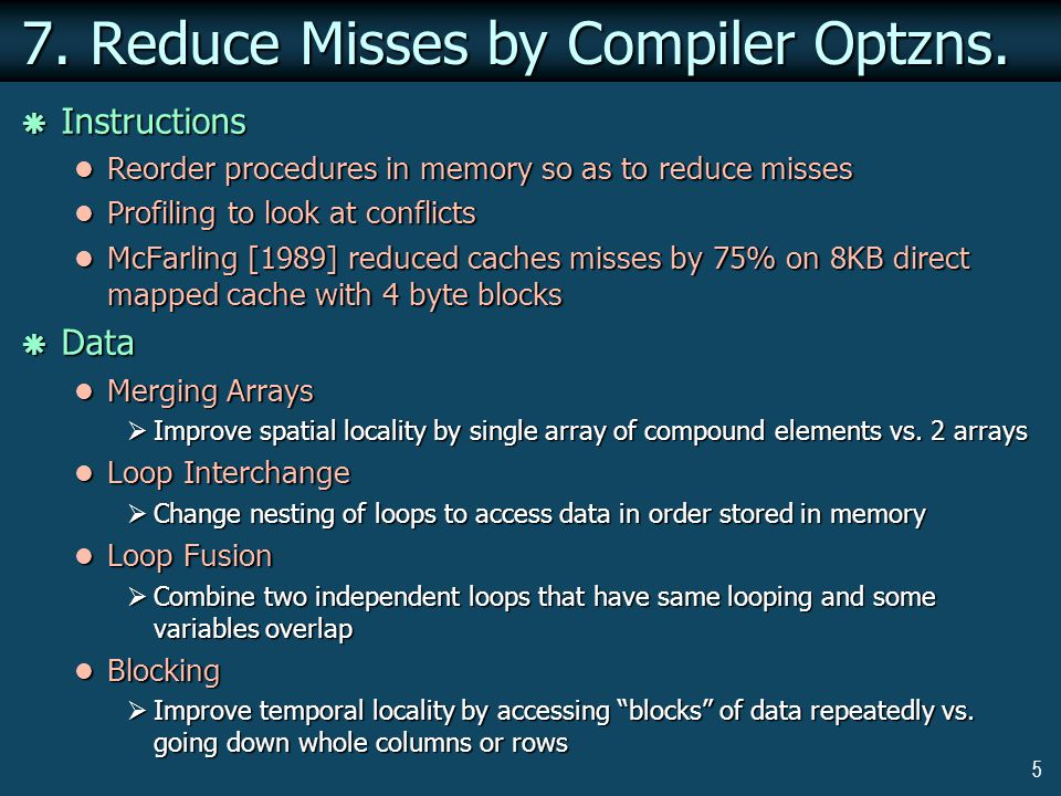 5 7. Reduce Misses by Compiler Optzns.