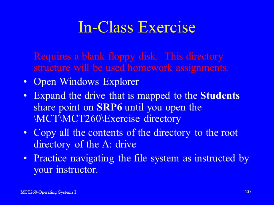 MCT260-Operating Systems I 20 In-Class Exercise Requires a blank floppy disk.