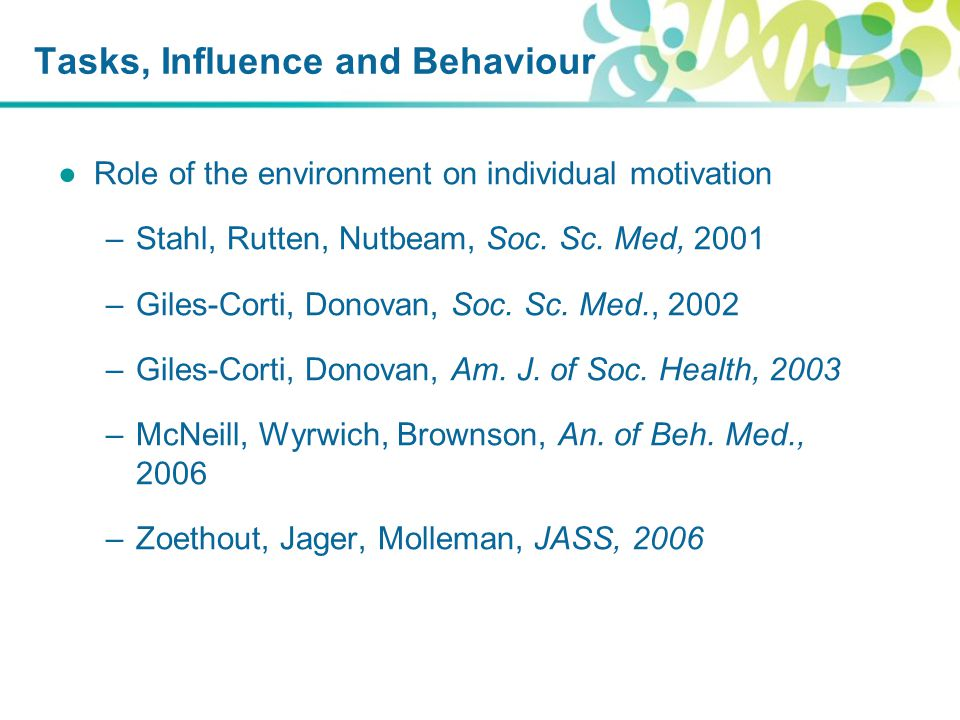 Tasks, Influence and Behaviour ●Role of the environment on individual motivation –Stahl, Rutten, Nutbeam, Soc.
