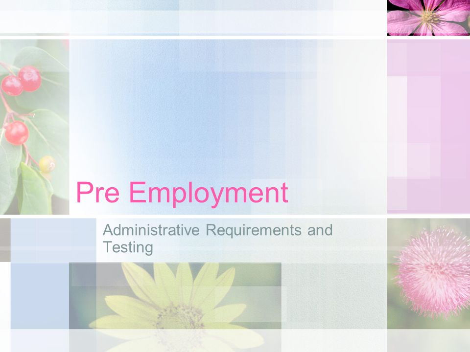 Pre Employment Administrative Requirements and Testing