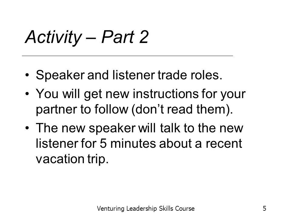 Venturing Leadership Skills Course5 Activity – Part 2 Speaker and listener trade roles.