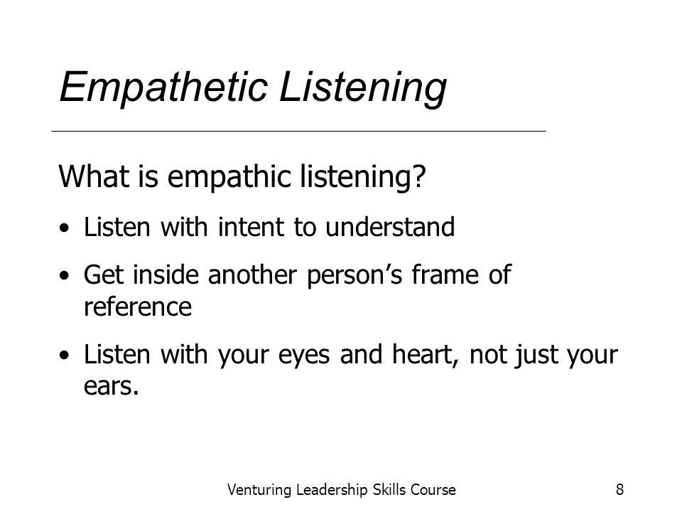 Venturing Leadership Skills Course8 Empathetic Listening What is empathic listening.