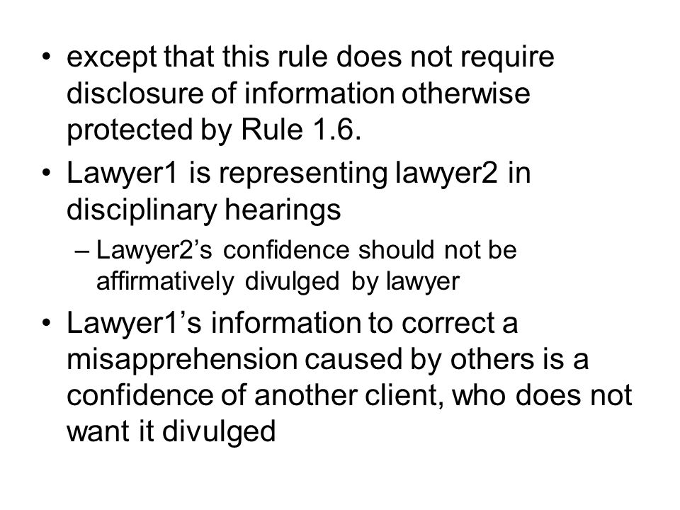 except that this rule does not require disclosure of information otherwise protected by Rule 1.6.
