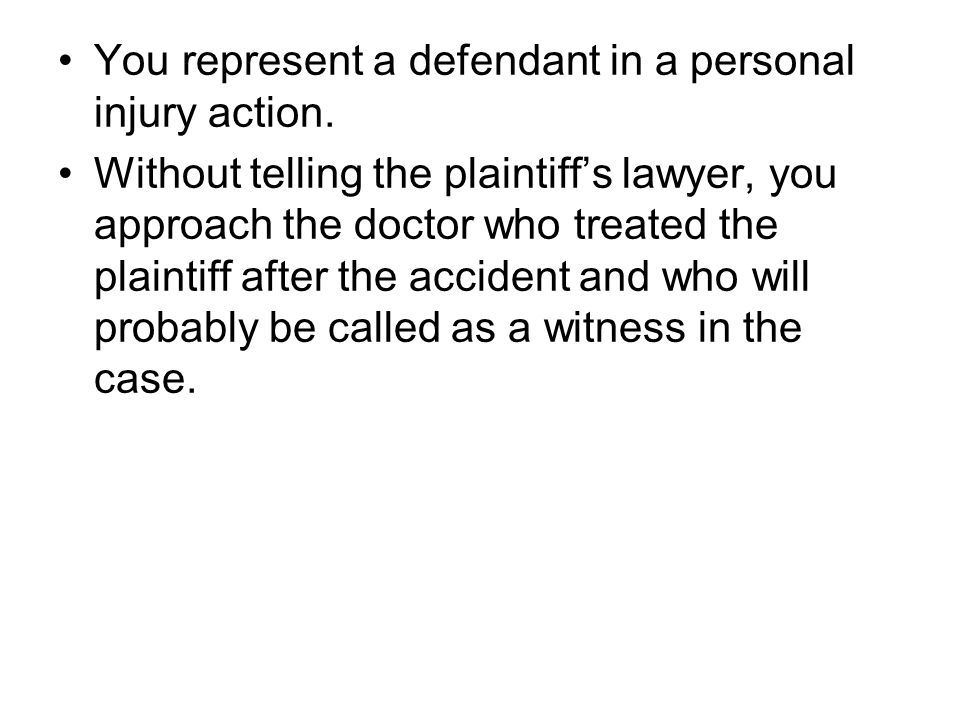 You represent a defendant in a personal injury action.