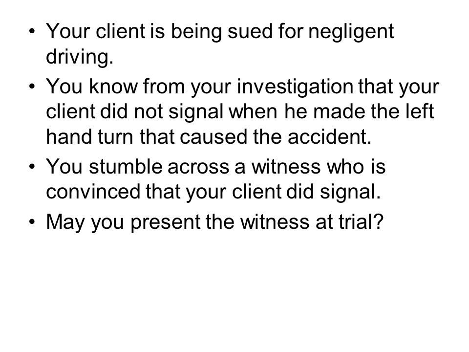 Your client is being sued for negligent driving.