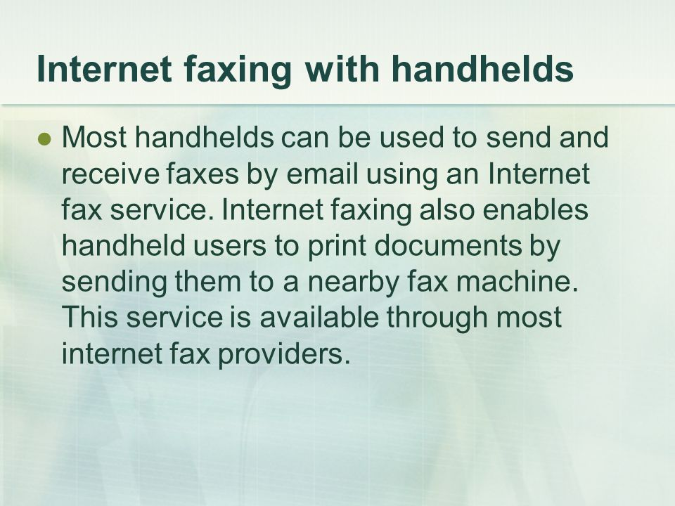 Internet faxing with handhelds Most handhelds can be used to send and receive faxes by email using an Internet fax service.