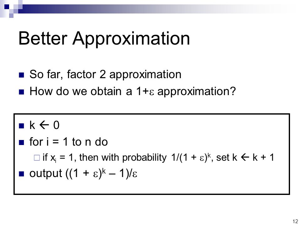 12 Better Approximation So far, factor 2 approximation How do we obtain a 1+  approximation.