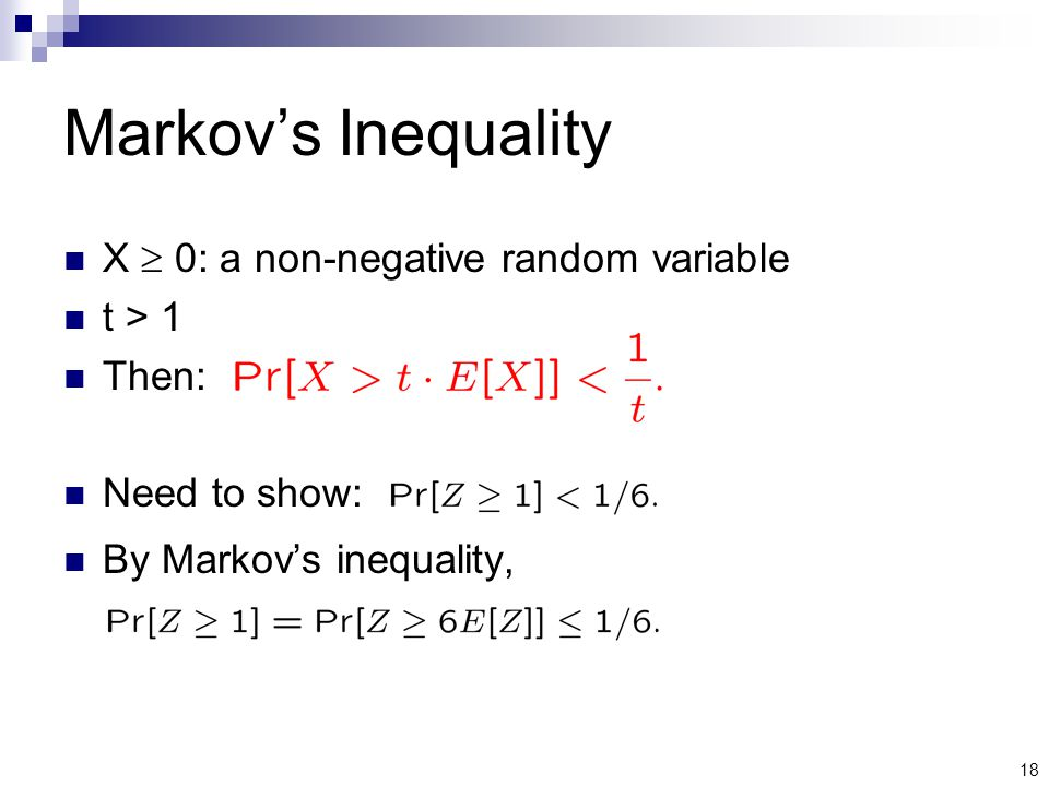18 Markov's Inequality X  0: a non-negative random variable t > 1 Then: Need to show: By Markov's inequality,